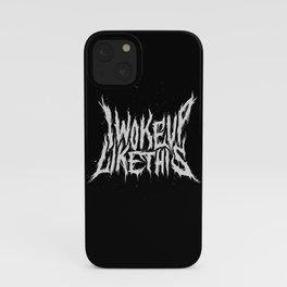 I Woke Up Like This iPhone Case