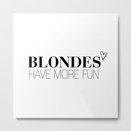 Blondes Have More Fun. Metal Print