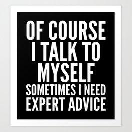 Of Course I Talk To Myself Sometimes I Need Expert Advice (Black & White) Art Print