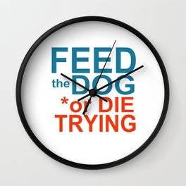 FEED the DOG or DIE TRYING Wall Clock