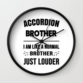 Accordion Brother Like A Normal Brother Just Louder Wall Clock