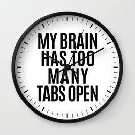 My Brain Has Too Many Tabs Open Wall Clock