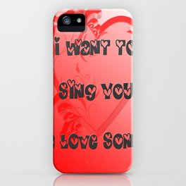 I Want to Sing You a Love Song iPhone Case