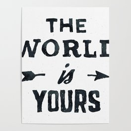 THE WORLD IS YOURS Black and White Poster