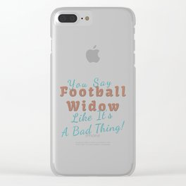 Funny Gift Football Widow May Not Be A Bad Thing for Her Clear iPhone Case