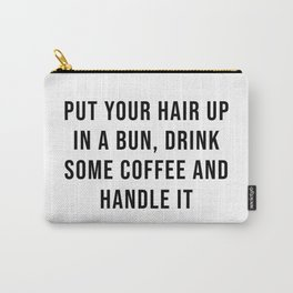 Put your hair up in a bun, drink some coffee and handle it Carry-All Pouch