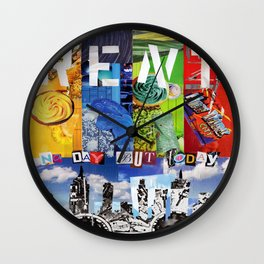 No day but today! Wall Clock