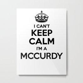 I cant keep calm I am a MCCURDY Metal Print