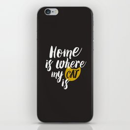 Home is Where My Cat Is (On Black) iPhone Skin