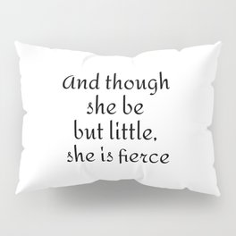 And though she be but little, she is fierce Pillow Sham