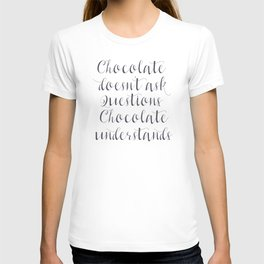 Chocolate understands, shabby chic, quote, coffeehouse, coffee shop, bar, decor, interior design T-shirt