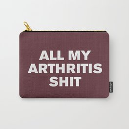 All My Arthritis Sh*t (Tawny Port) Carry-All Pouch
