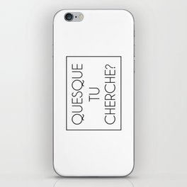 Quesque Tu Cherche? iPhone Skin