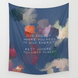 Give Energy Where You Need To Give Energy. Rest Where You Need Rest. Wall Tapestry