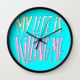 My Life Is Killing Me Wall Clock
