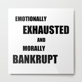 Emotionally Exhausted Metal Print
