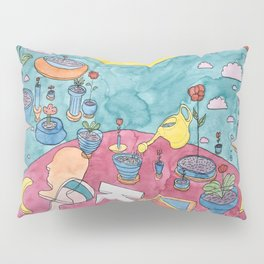 You have to water the plants Pillow Sham