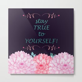 STAY TRUE TO YOURSELF #society6 Metal Print