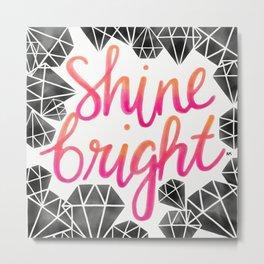 Shine Bright Like A Diamond Metal Print