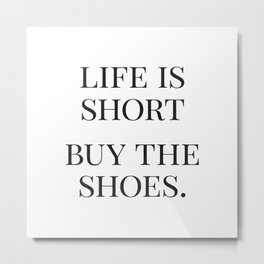 Life is Short, Buy the Shoes, Fashion Quotes, Trending Now, Affiche Scandinave, Graphic Art Metal Print