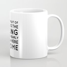 The true fruit of travel is the feeling of being nearly everywhere at home - Inspirational quote Coffee Mug