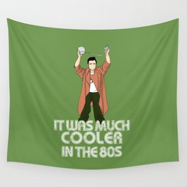 It was much cooler in the 80's Wall Tapestry