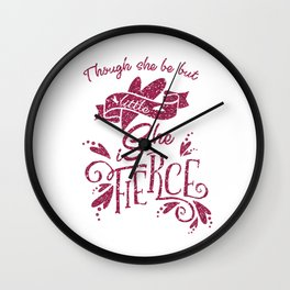 Thought She Be But Little She Is Fierce Wall Clock