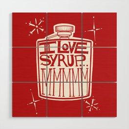 I Love Syrup Wood Wall Art