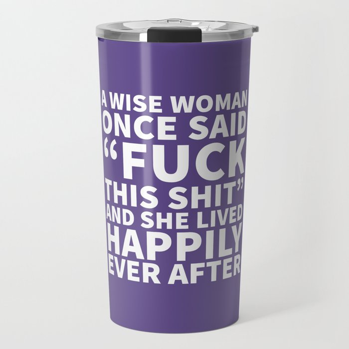 A Wise Woman Once Said Fuck This Shit (Ultra Violet) Travel Mug