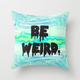 Be Weird. Throw Pillow