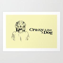 "Be ""Crazy Like A Dog!"" Art Print"