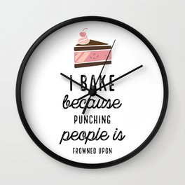 I Bake Because Punching People Is Frowned Upon With Cake Wall Clock