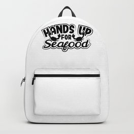 Seafood Eater Gift Hands Up for Seafood Lover Backpack