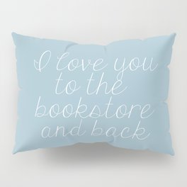 I Love You To The Bookstore And Back (Blue) Pillow Sham