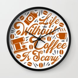 Life without Coffee panic Wall Clock