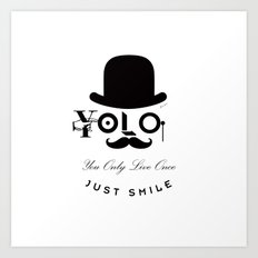 YOLO : You Only Live Once - Just Smile Art Print