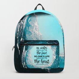 As water reflect's the face, so one's life reflects the heart- Proverbs 27:19 Backpack