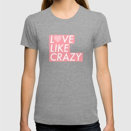 LOVE LIKE CRAZY T-shirt