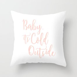 Baby It's Cold Outside Pink Print Throw Pillow