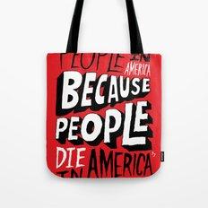People Die in America Because People Die in America Tote Bag