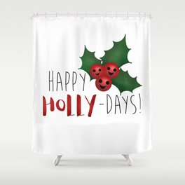 Happy Holly-Days! Shower Curtain