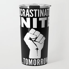 Procrastinators Unite Tomorrow (Black & White) Travel Mug