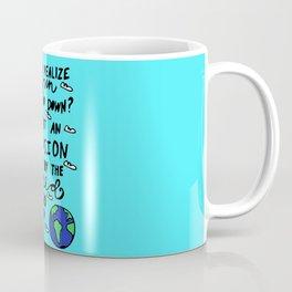 do you realize? Coffee Mug