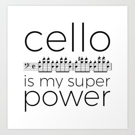 Cello is my super power (white) Art Print