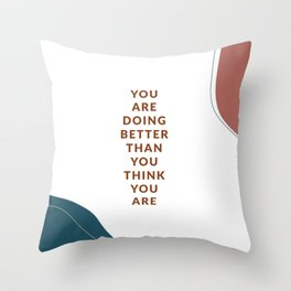 you are doing better than you think you are Throw Pillow