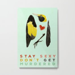 Stay Sexy Don't Get Murdered Metal Print