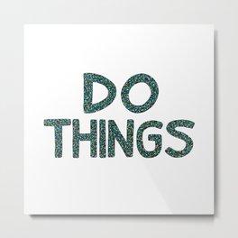 Do Things Metal Print
