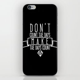 Don't count the days Make the days count iPhone Skin