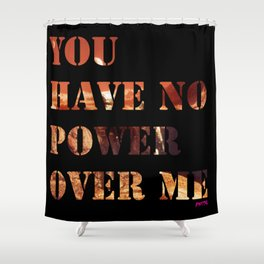 You Have No Power Over Me Shower Curtain