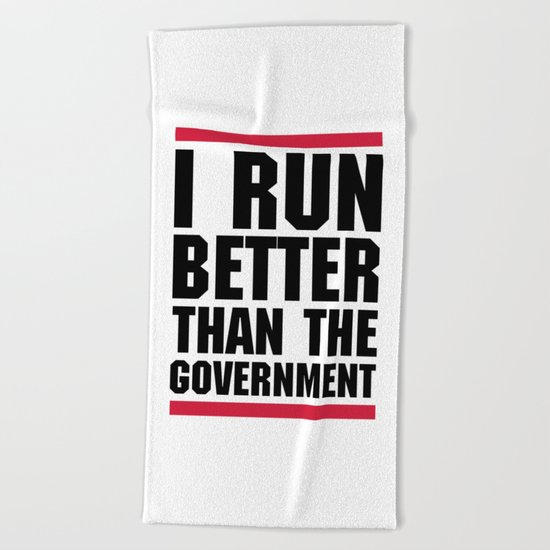 Run Better Than The Government Funny Quote Beach Towel